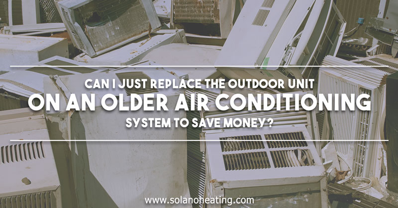 Solano-Heating-Can-I-Just-Replace-the-outdoor-unit---12-29-15---January-BC